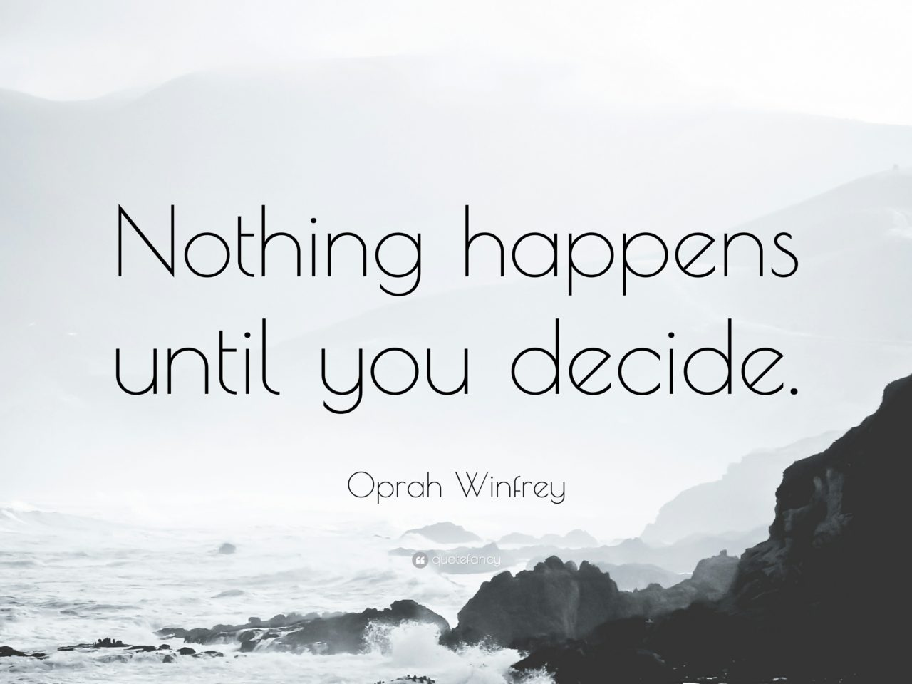 418244-Oprah-Winfrey-Quote-Nothing-happens-until-you-decide